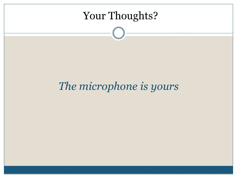 Your Thoughts The microphone is yours