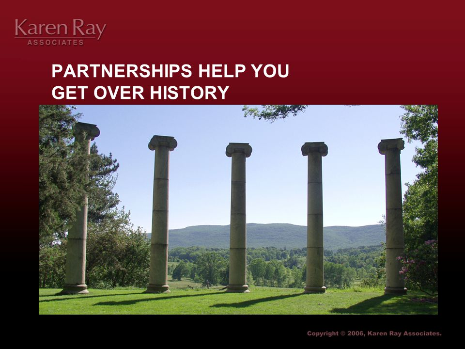 PARTNERSHIPS HELP YOU GET OVER HISTORY