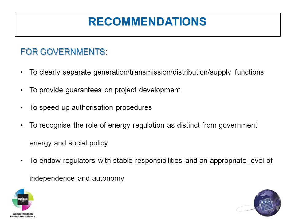 RECOMMENDATIONS FOR GOVERNMENTS FOR GOVERNMENTS: To clearly separate generation/transmission/distribution/supply functions To provide guarantees on pr