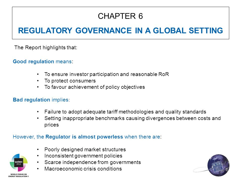 CHAPTER 6 REGULATORY GOVERNANCE IN A GLOBAL SETTING The Report highlights that: Good regulation means: To ensure investor participation and reasonable