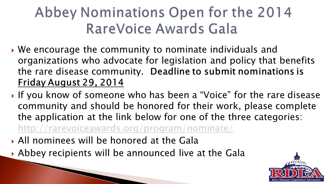  We encourage the community to nominate individuals and organizations who advocate for legislation and policy that benefits the rare disease community.