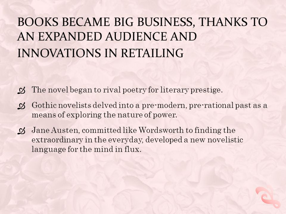 BOOKS BECAME BIG BUSINESS, THANKS TO AN EXPANDED AUDIENCE AND INNOVATIONS IN RETAILING  This period saw the emergence of the literary critic, with ac