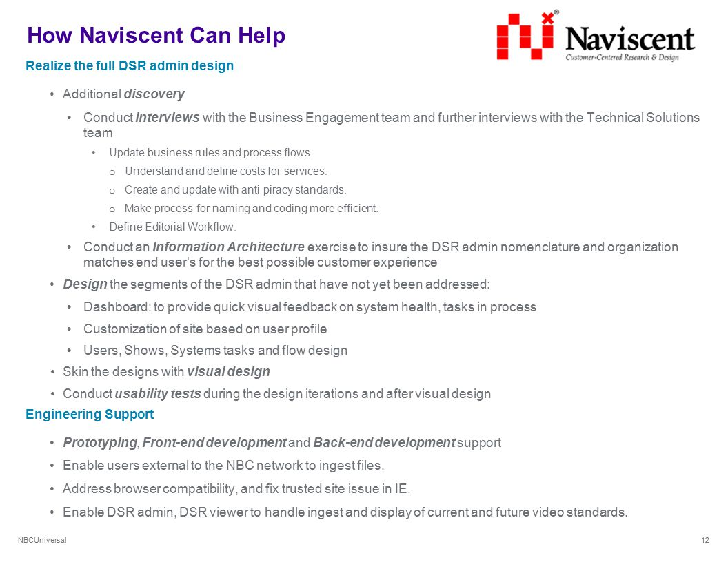 NBCUniversal How Naviscent Can Help Realize the full DSR admin design Additional discovery Conduct interviews with the Business Engagement team and further interviews with the Technical Solutions team Update business rules and process flows.