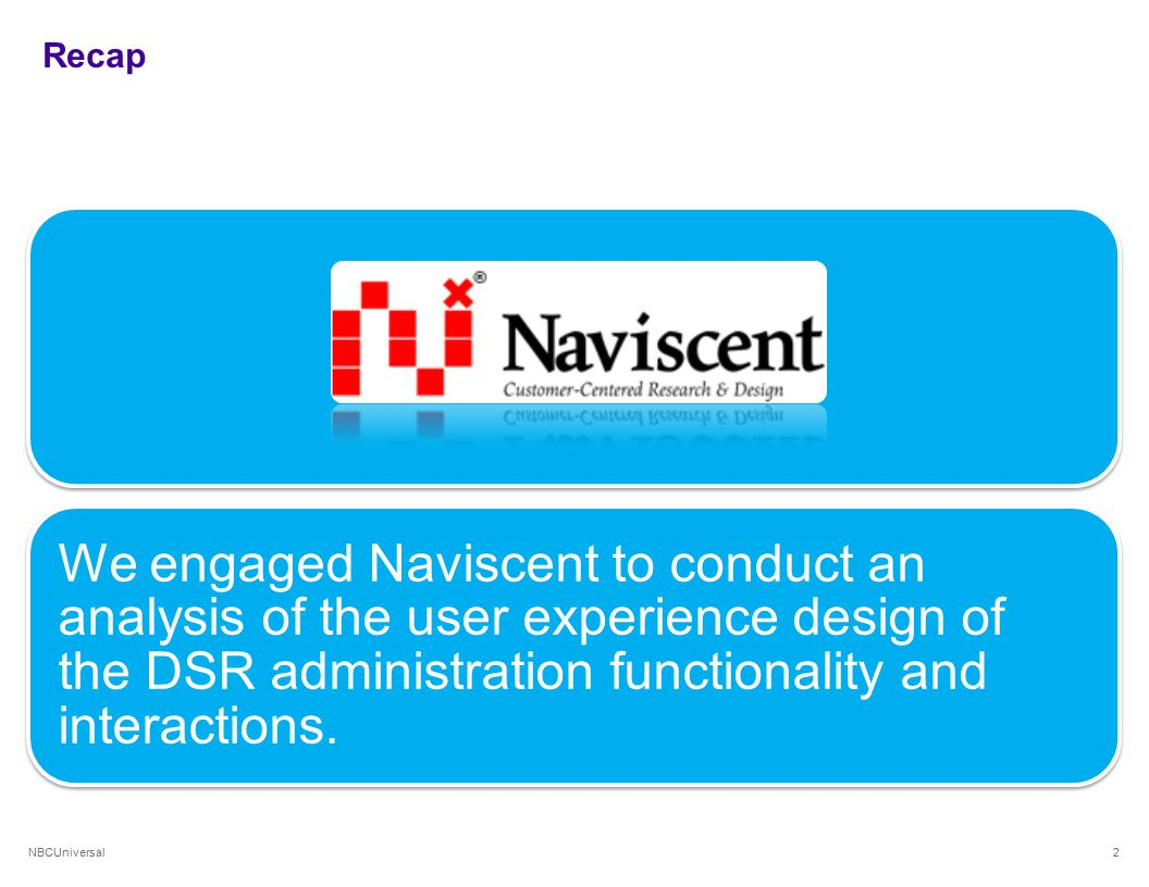 NBCUniversal Recap We engaged Naviscent to conduct an analysis of the user experience design of the DSR administration functionality and interactions.