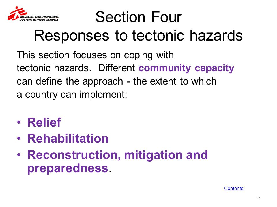 Section Four Responses to tectonic hazards This section focuses on coping with tectonic hazards. Different community capacity can define the approach
