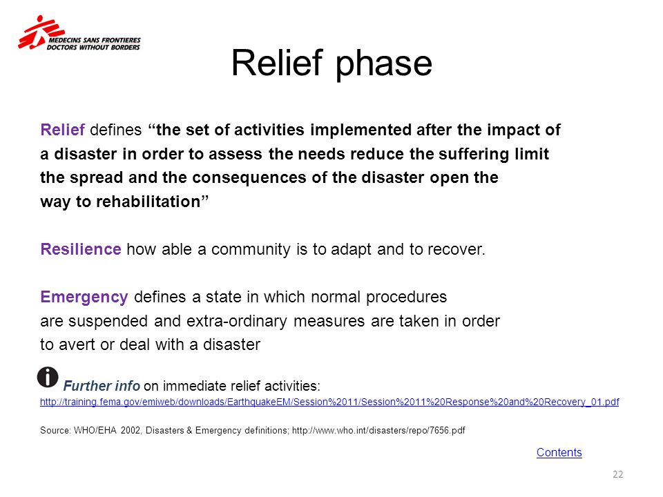 """Relief phase Relief defines """"the set of activities implemented after the impact of a disaster in order to assess the needs reduce the suffering limit"""