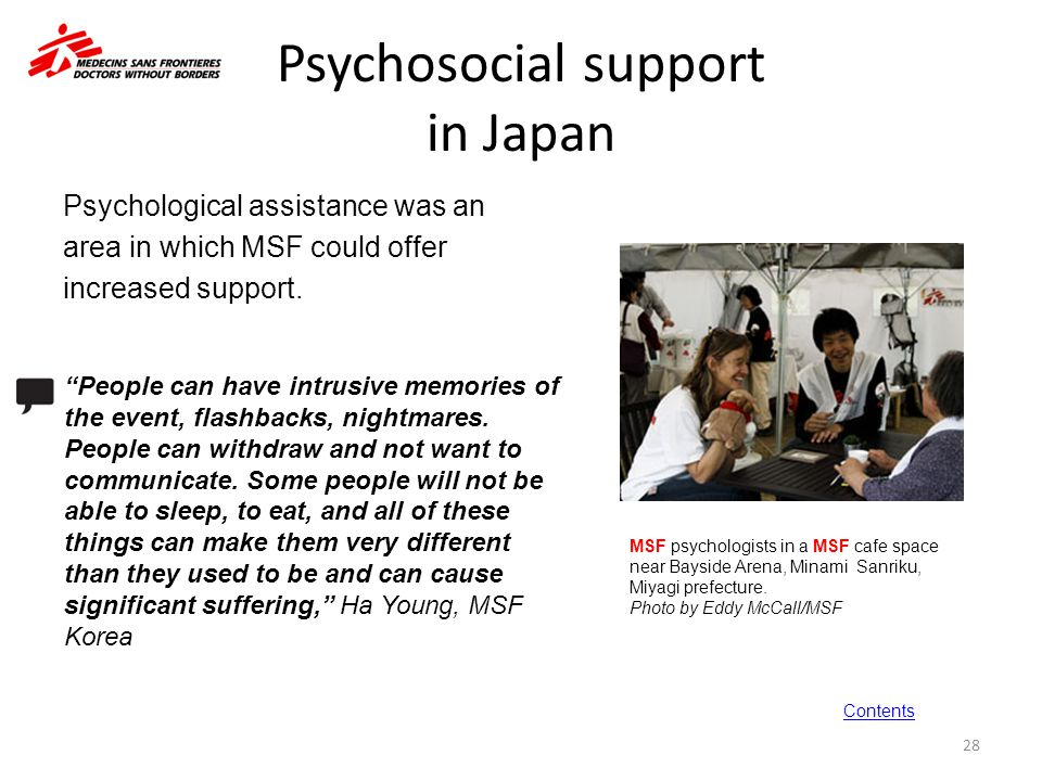 """Psychosocial support in Japan Psychological assistance was an area in which MSF could offer increased support. 28 """"People can have intrusive memories"""