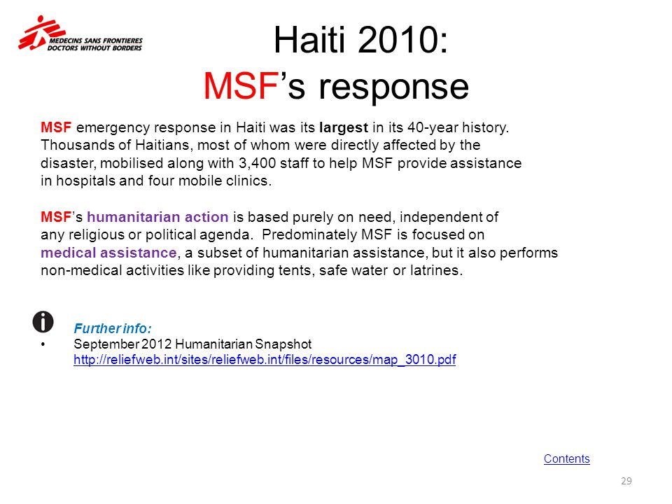 Haiti 2010: MSF's response MSF emergency response in Haiti was its largest in its 40-year history. Thousands of Haitians, most of whom were directly a