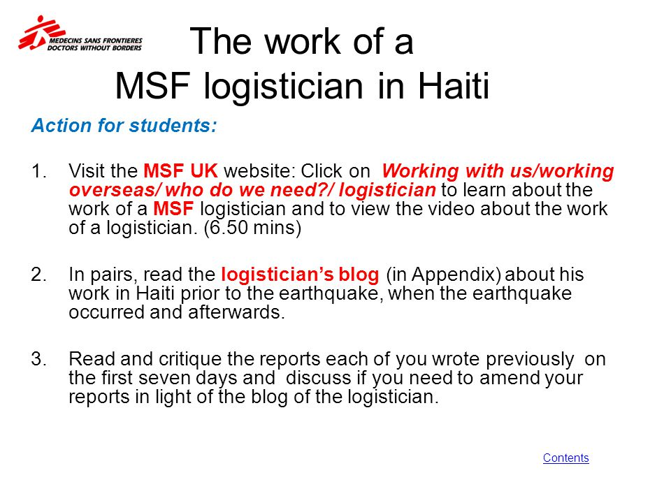 The work of a MSF logistician in Haiti Action for students: 1.Visit the MSF UK website: Click on Working with us/working overseas/ who do we need?/ lo
