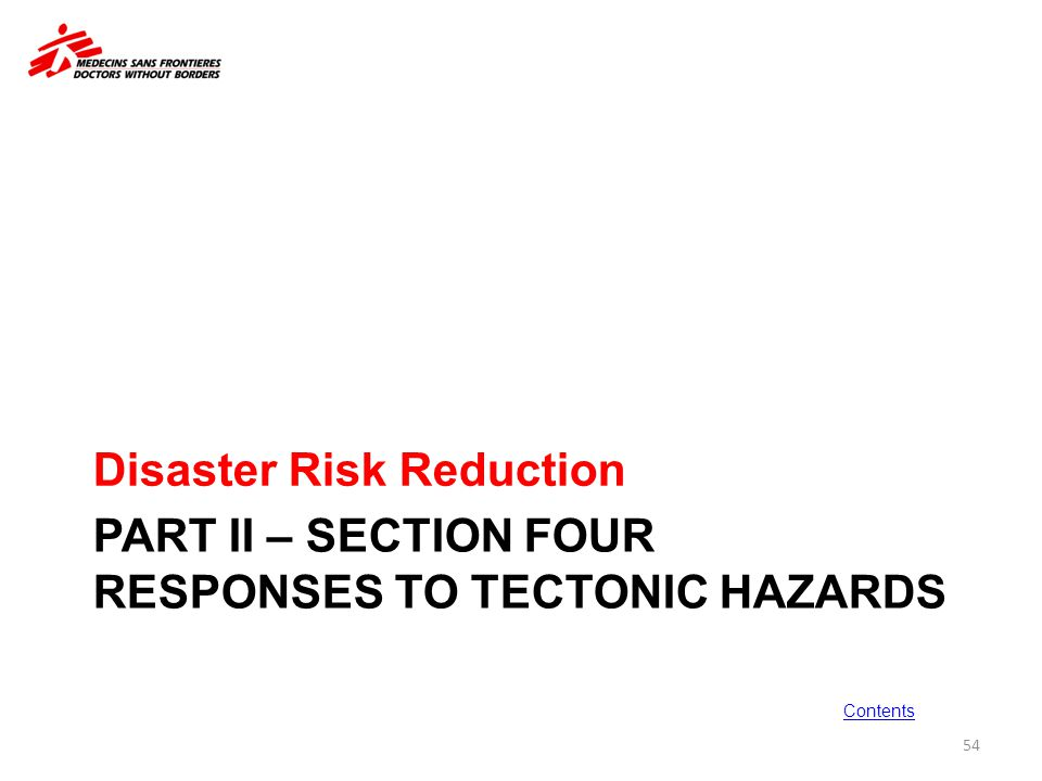 PART II – SECTION FOUR RESPONSES TO TECTONIC HAZARDS Disaster Risk Reduction 54 Contents