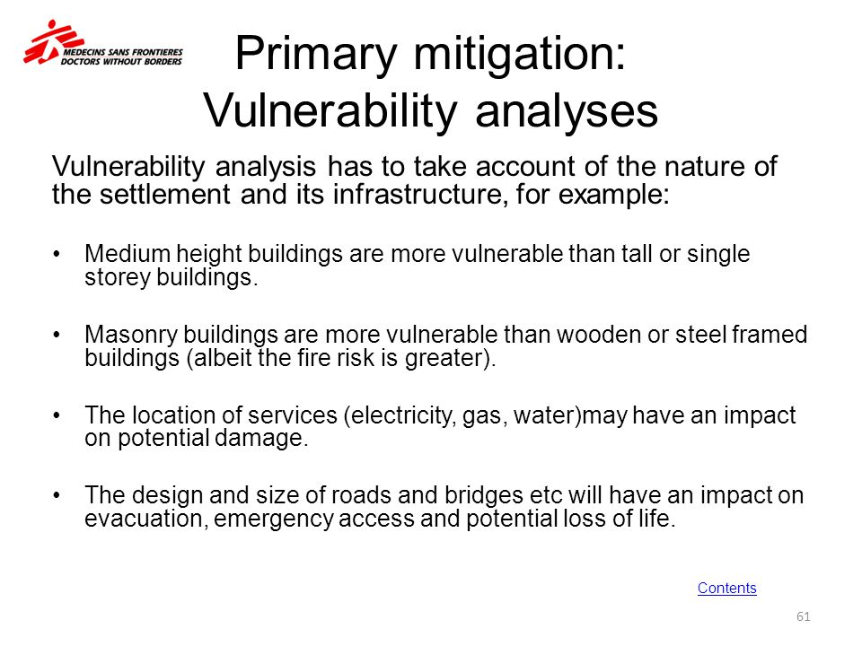 Primary mitigation: Vulnerability analyses Vulnerability analysis has to take account of the nature of the settlement and its infrastructure, for exam