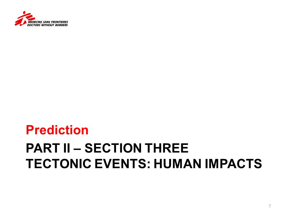 PART II – SECTION THREE TECTONIC EVENTS: HUMAN IMPACTS Prediction 7