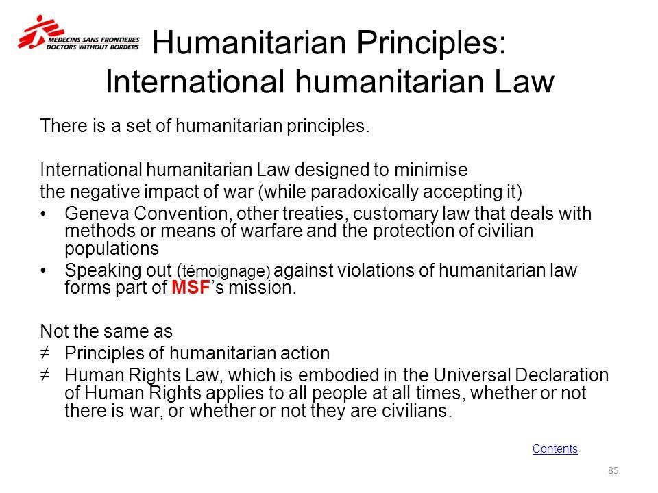 Humanitarian Principles: International humanitarian Law There is a set of humanitarian principles. International humanitarian Law designed to minimise