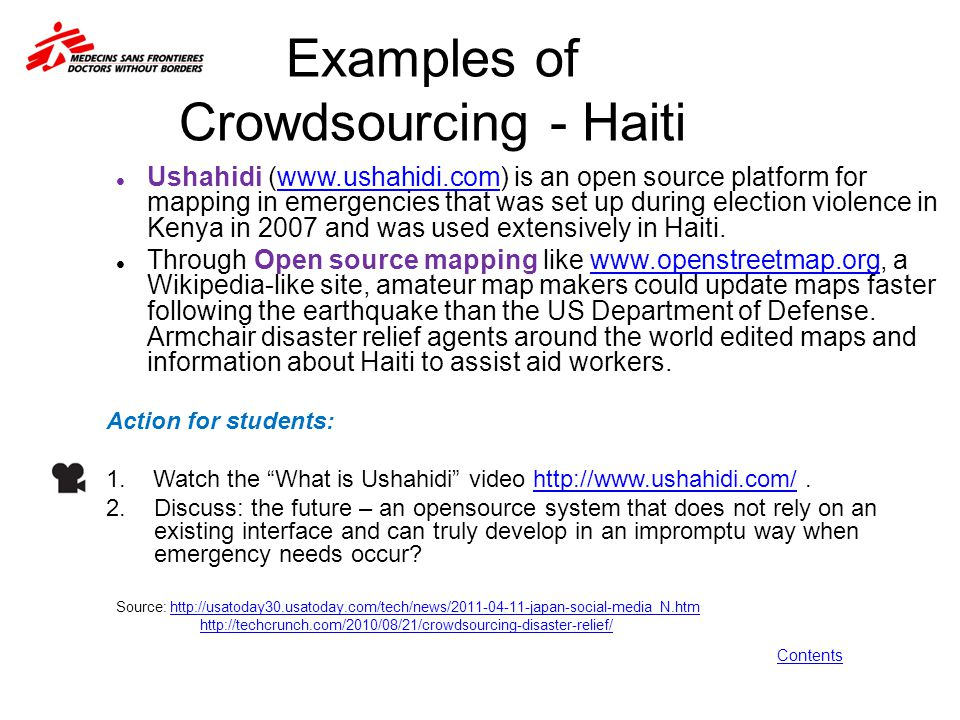 Examples of Crowdsourcing - Haiti Ushahidi (www.ushahidi.com) is an open source platform for mapping in emergencies that was set up during election vi