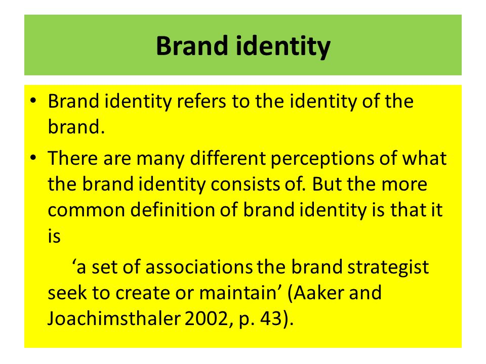 Brand identity Brand identity refers to the identity of the brand. There are many different perceptions of what the brand identity consists of. But th