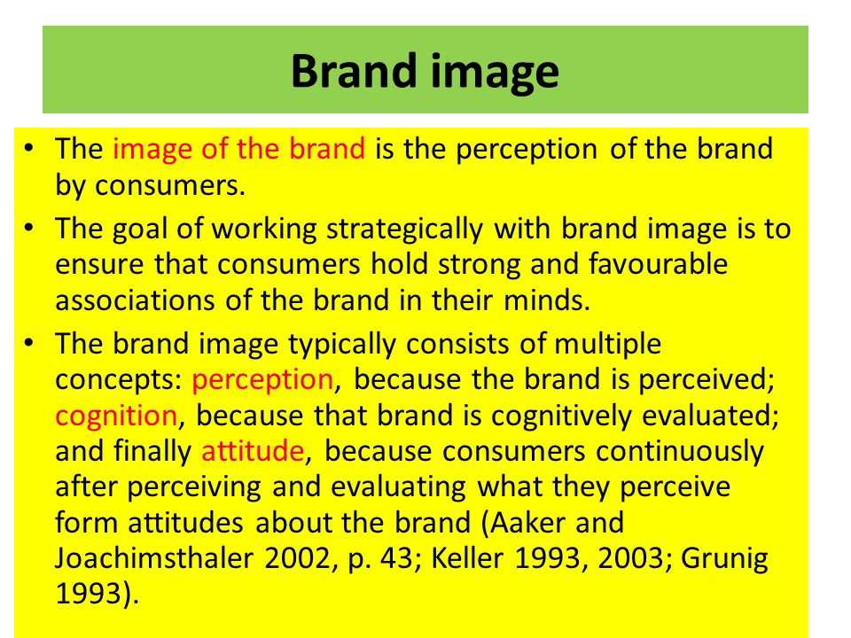 Brand image The image of the brand is the perception of the brand by consumers. The goal of working strategically with brand image is to ensure that c
