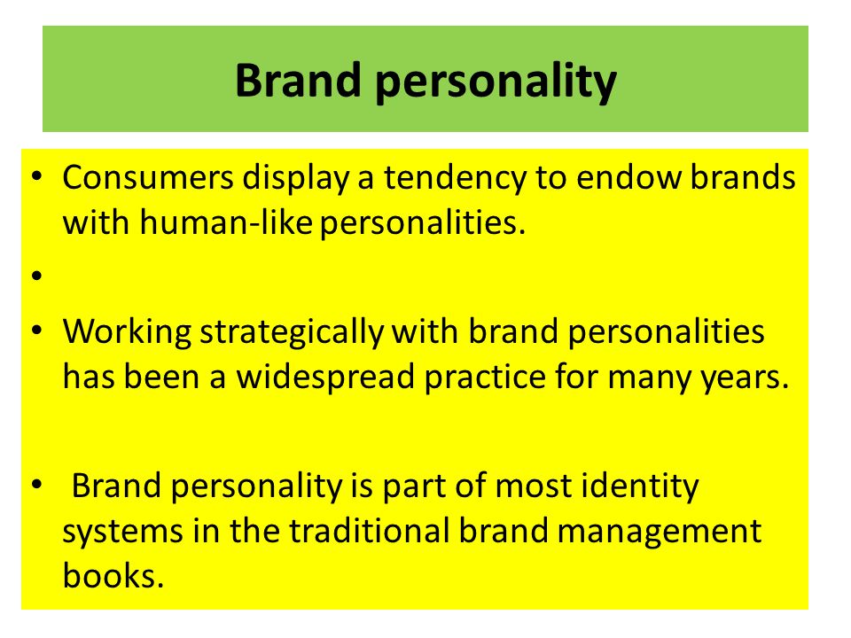 Brand personality Consumers display a tendency to endow brands with human-like personalities. Working strategically with brand personalities has been