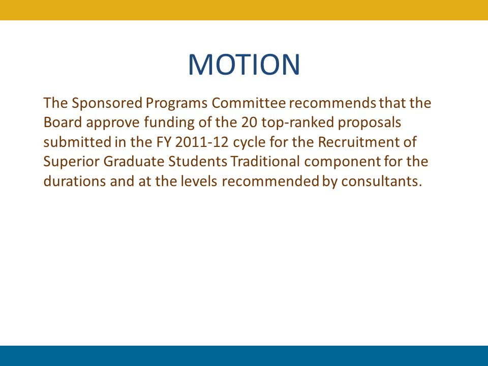 MOTION The Sponsored Programs Committee recommends that the Board approve funding of the 20 top-ranked proposals submitted in the FY 2011-12 cycle for
