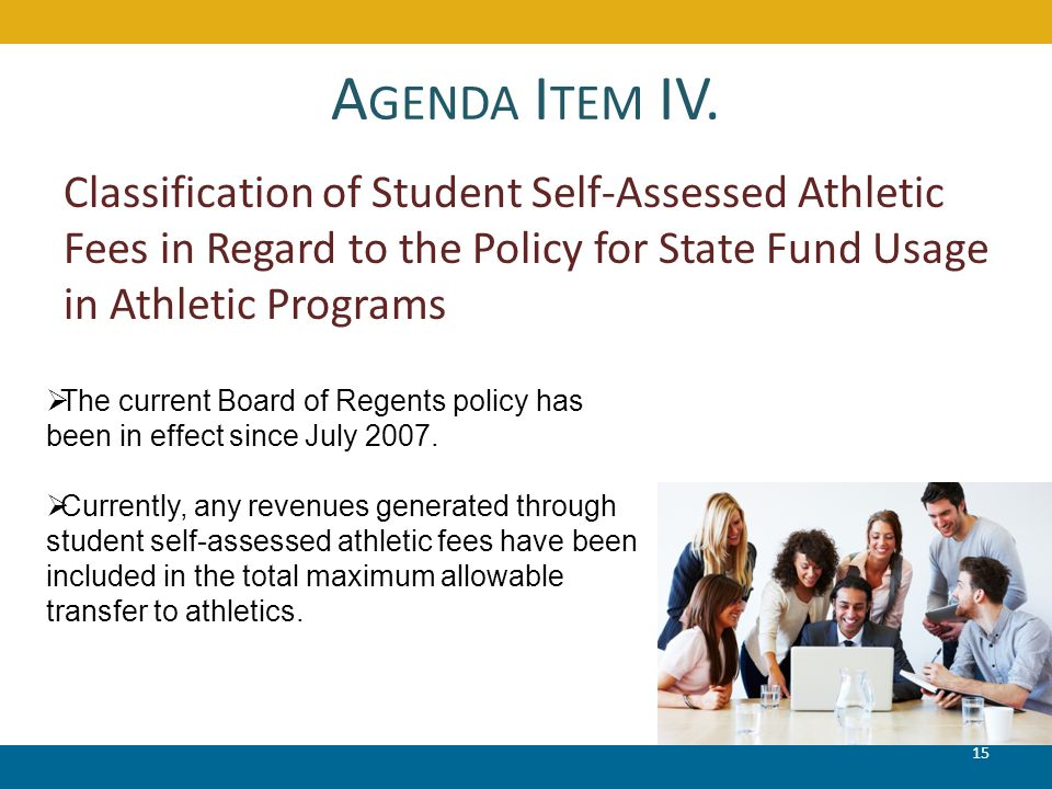 A GENDA I TEM IV. 15 Classification of Student Self-Assessed Athletic Fees in Regard to the Policy for State Fund Usage in Athletic Programs  The cur