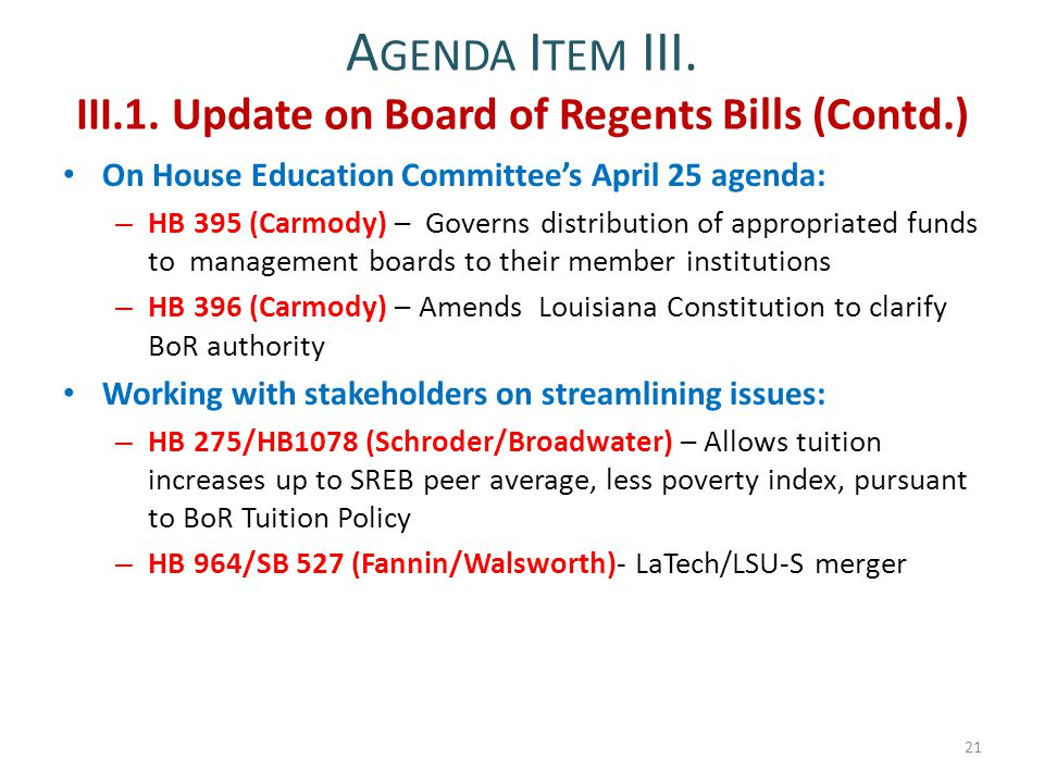 A GENDA I TEM III. III.1. Update on Board of Regents Bills (Contd.) On House Education Committee's April 25 agenda: – HB 395 (Carmody) – Governs distr