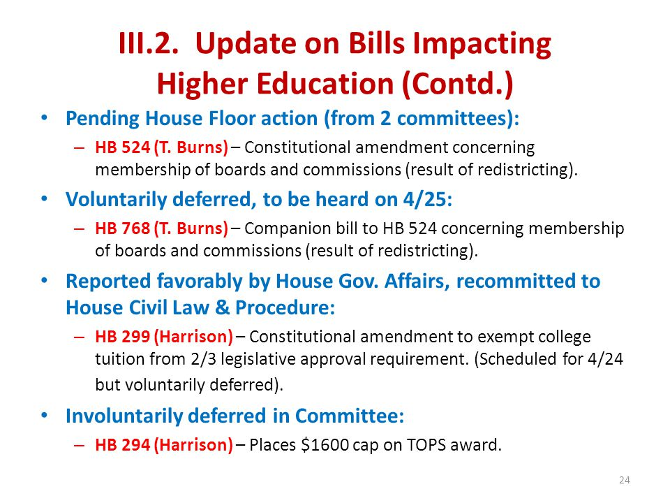 III.2. Update on Bills Impacting Higher Education (Contd.) Pending House Floor action (from 2 committees): – HB 524 (T. Burns) – Constitutional amendm