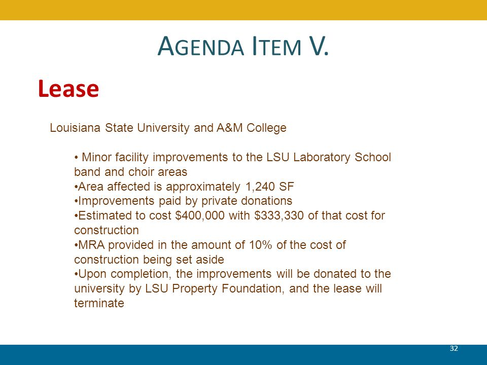 A GENDA I TEM V. 32 Lease Louisiana State University and A&M College Minor facility improvements to the LSU Laboratory School band and choir areas Are