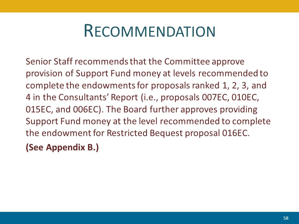 R ECOMMENDATION Senior Staff recommends that the Committee approve provision of Support Fund money at levels recommended to complete the endowments fo