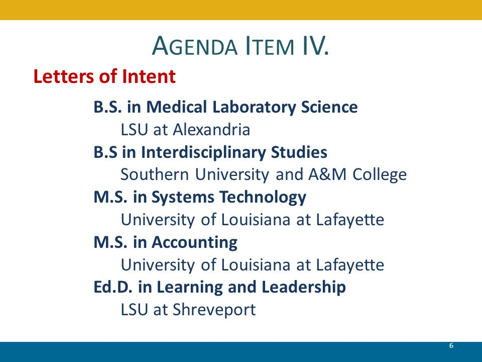 A GENDA I TEM IV. 6 Letters of Intent B.S. in Medical Laboratory Science LSU at Alexandria B.S in Interdisciplinary Studies Southern University and A&