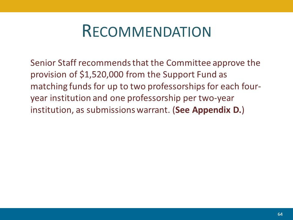 R ECOMMENDATION Senior Staff recommends that the Committee approve the provision of $1,520,000 from the Support Fund as matching funds for up to two p