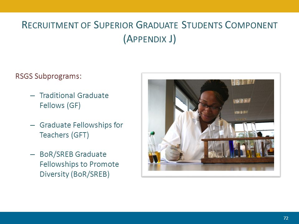 R ECRUITMENT OF S UPERIOR G RADUATE S TUDENTS C OMPONENT (A PPENDIX J) RSGS Subprograms: – Traditional Graduate Fellows (GF) – Graduate Fellowships fo