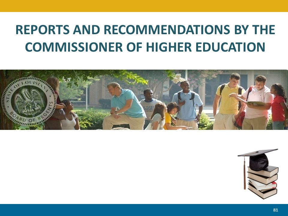 81 REPORTS AND RECOMMENDATIONS BY THE COMMISSIONER OF HIGHER EDUCATION