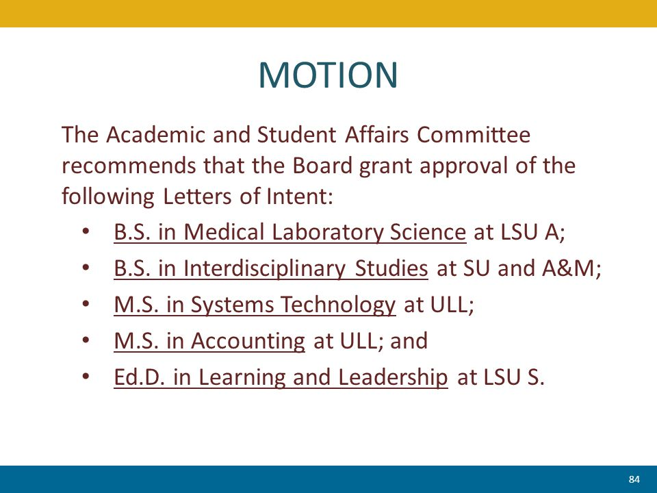 MOTION 84 The Academic and Student Affairs Committee recommends that the Board grant approval of the following Letters of Intent: B.S. in Medical Labo