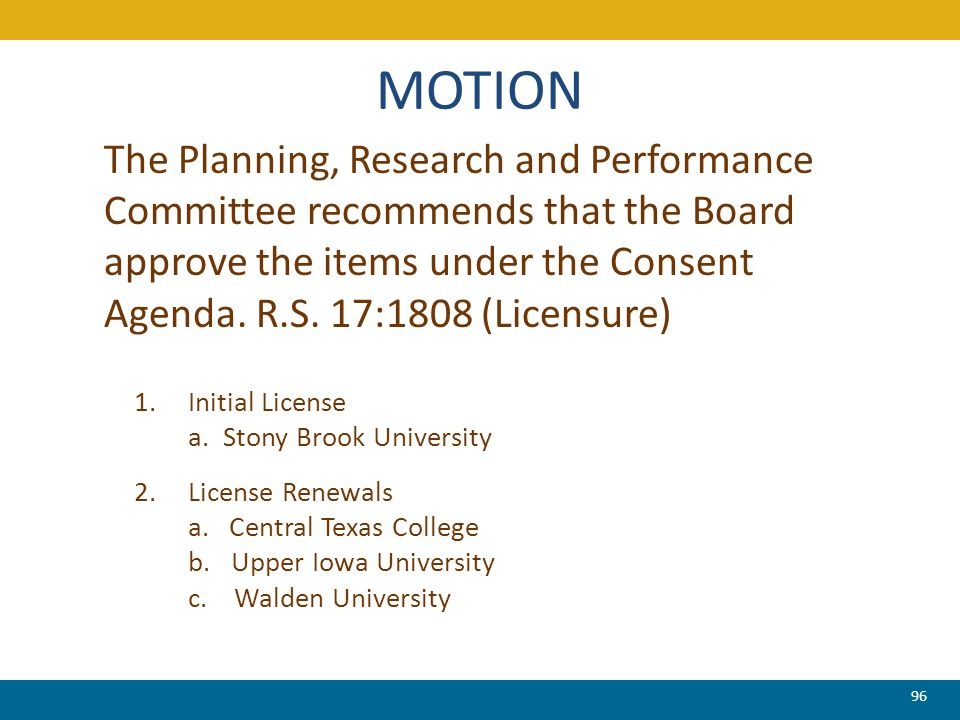 MOTION The Planning, Research and Performance Committee recommends that the Board approve the items under the Consent Agenda. R.S. 17:1808 (Licensure)