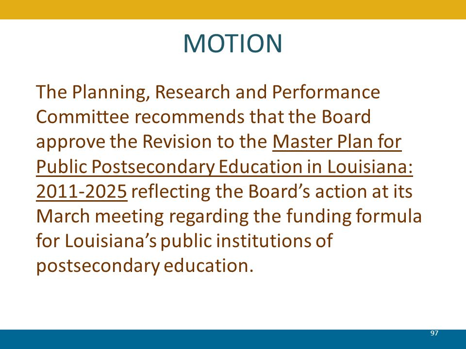 MOTION 97 The Planning, Research and Performance Committee recommends that the Board approve the Revision to the Master Plan for Public Postsecondary