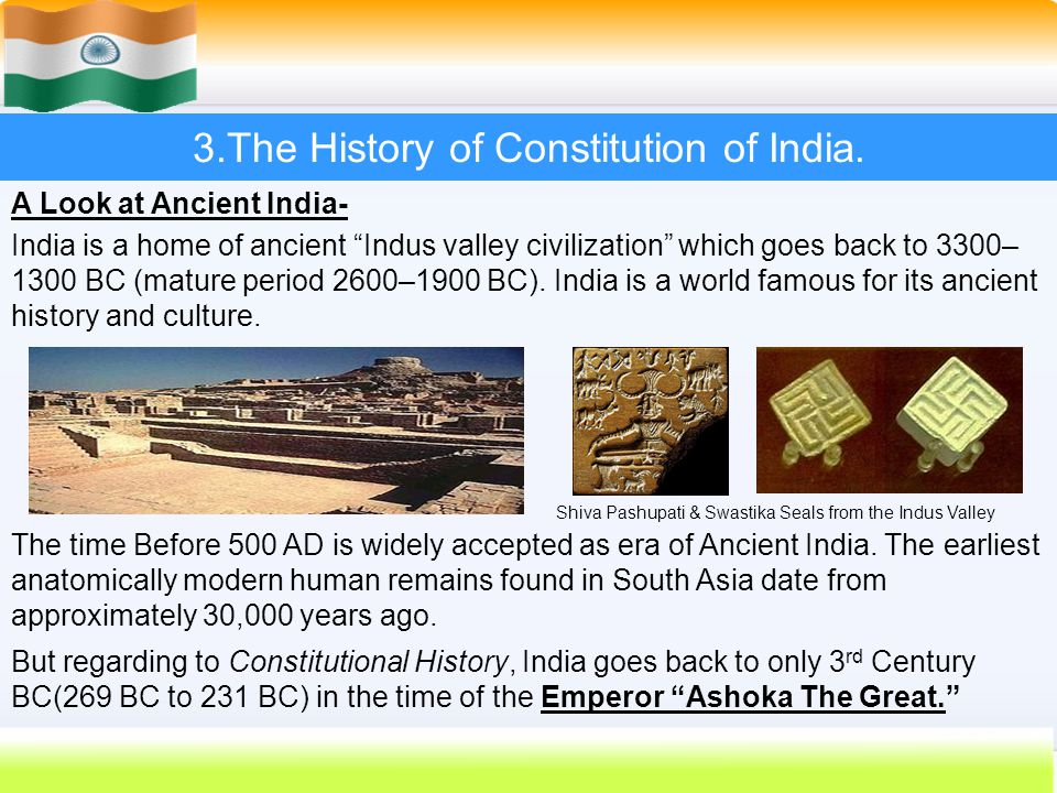 "15 3.The History of Constitution of India. A Look at Ancient India- India is a home of ancient ""Indus valley civilization"" which goes back to 3300– 13"
