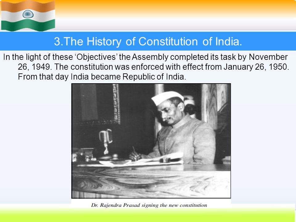 24 3.The History of Constitution of India. In the light of these 'Objectives' the Assembly completed its task by November 26, 1949. The constitution w