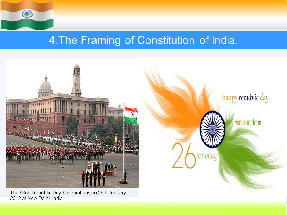 31 4.The Framing of Constitution of India. The 63rd Republic Day Celebrations on 26th January 2012 at New Delhi, India
