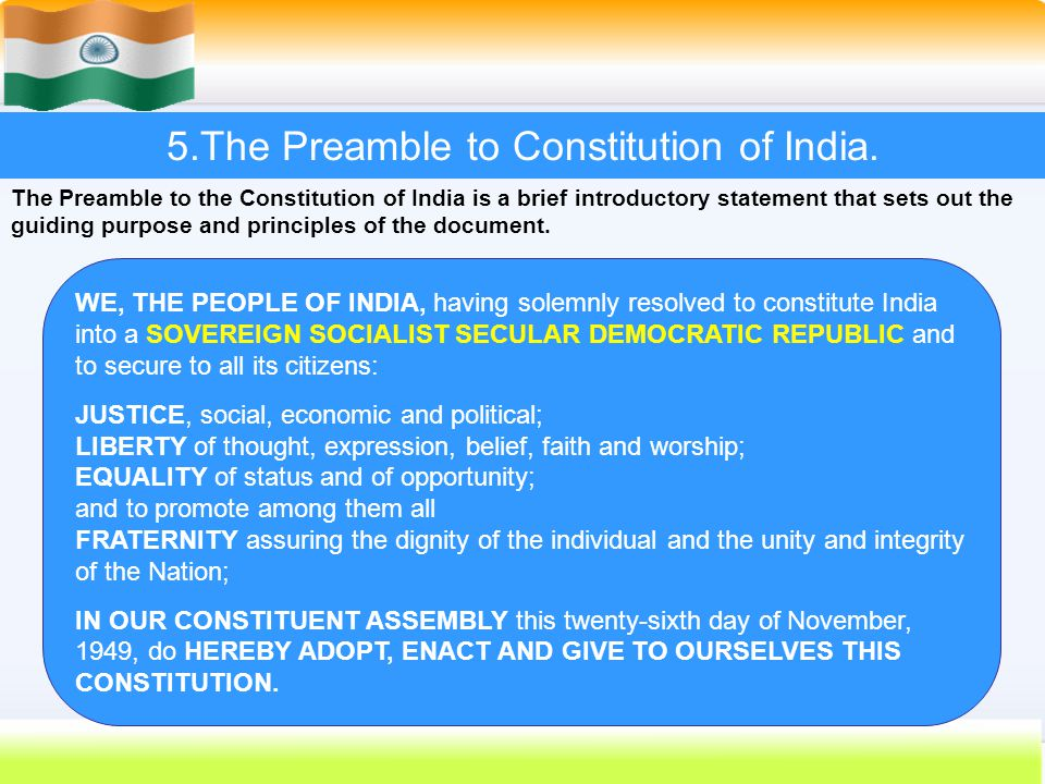 33 5.The Preamble to Constitution of India. The Preamble to the Constitution of India is a brief introductory statement that sets out the guiding purp