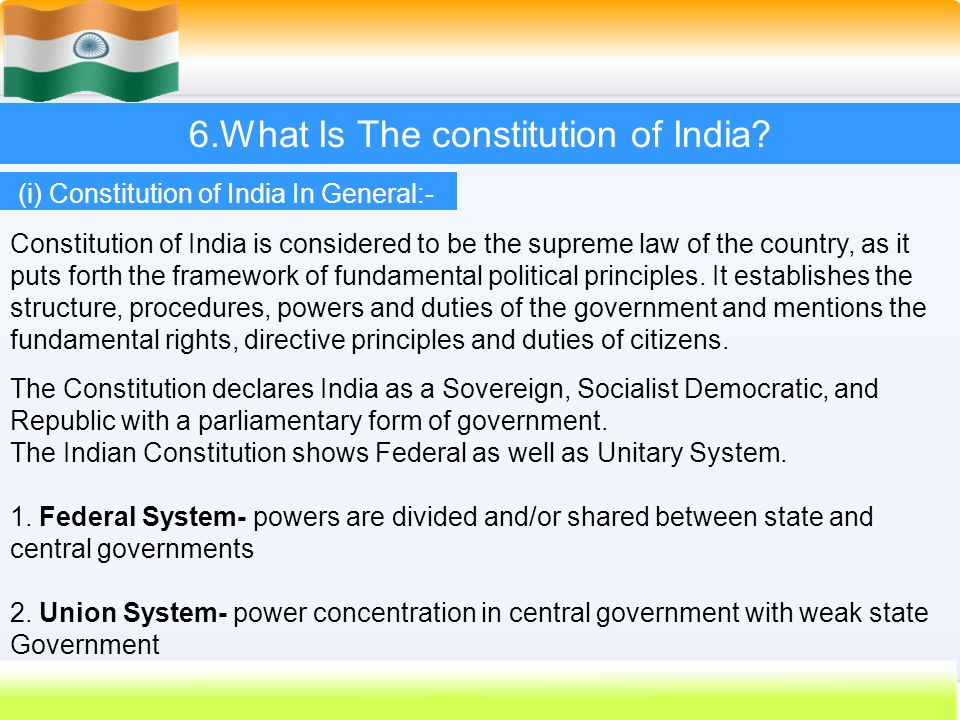 38 6.What Is The constitution of India? Constitution of India is considered to be the supreme law of the country, as it puts forth the framework of fu