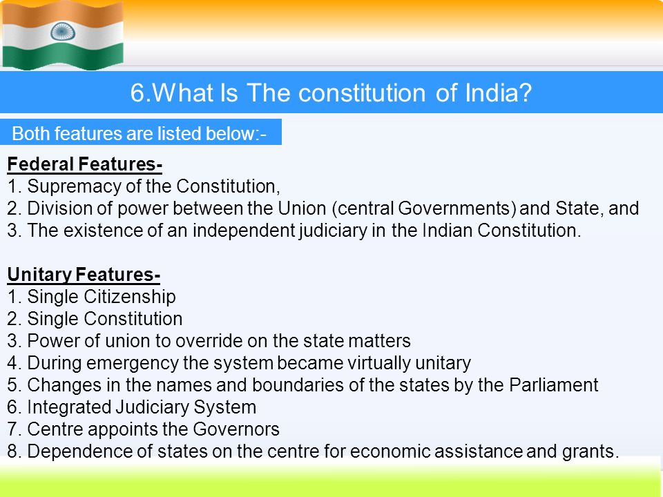 39 6.What Is The constitution of India? Both features are listed below:- Federal Features- 1. Supremacy of the Constitution, 2. Division of power betw