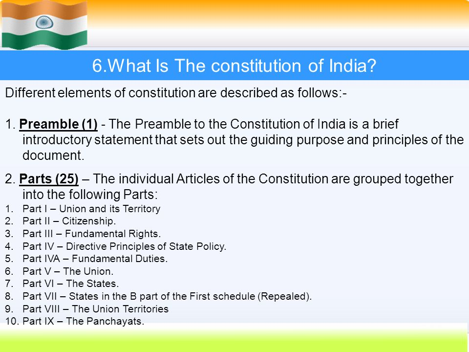 41 6.What Is The constitution of India? Different elements of constitution are described as follows:- 1. Preamble (1) - The Preamble to the Constituti