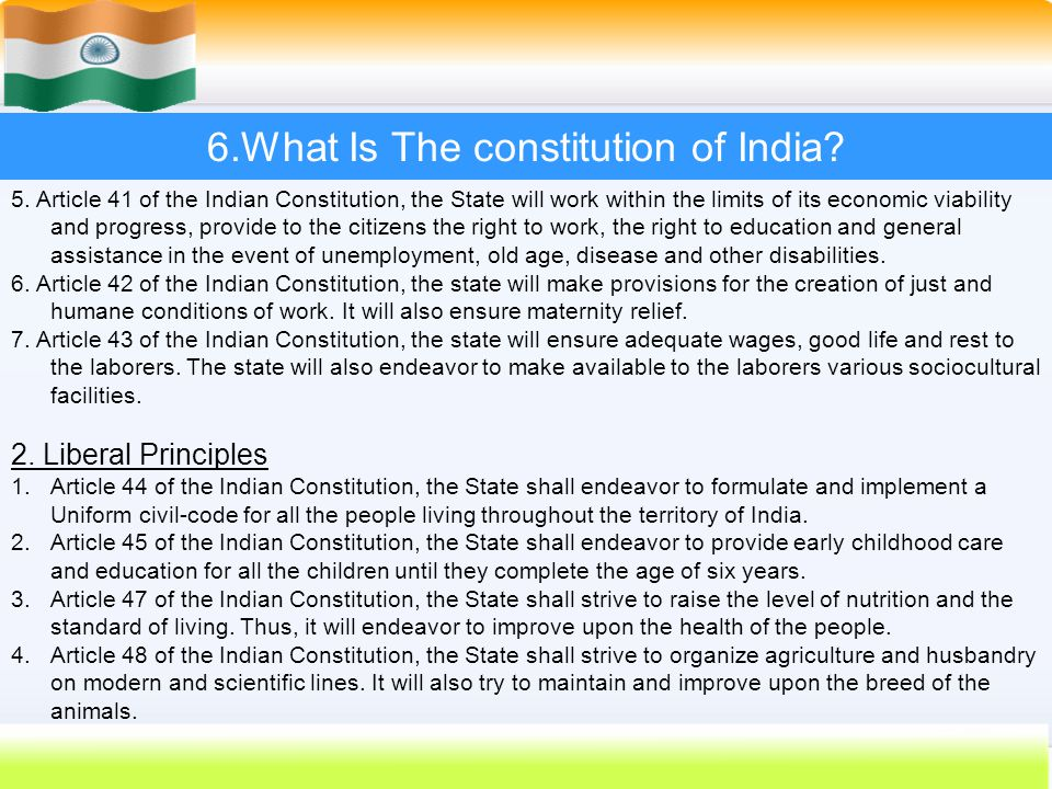 48 6.What Is The constitution of India? 5. Article 41 of the Indian Constitution, the State will work within the limits of its economic viability and