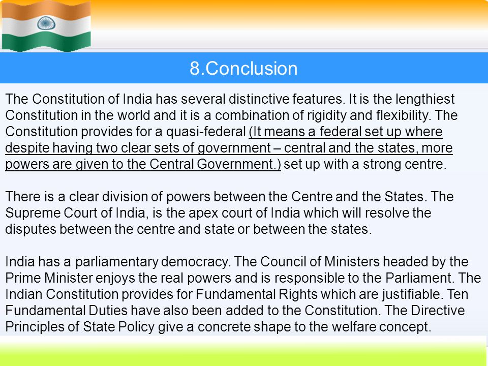 61 8.Conclusion The Constitution of India has several distinctive features. It is the lengthiest Constitution in the world and it is a combination of
