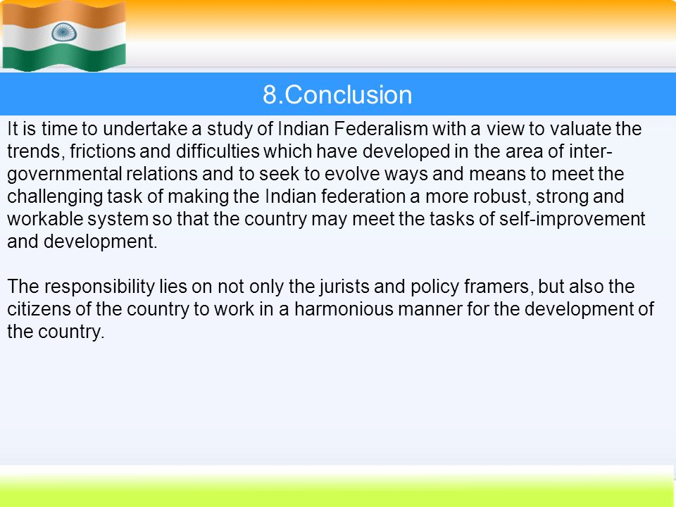 62 It is time to undertake a study of Indian Federalism with a view to valuate the trends, frictions and difficulties which have developed in the area