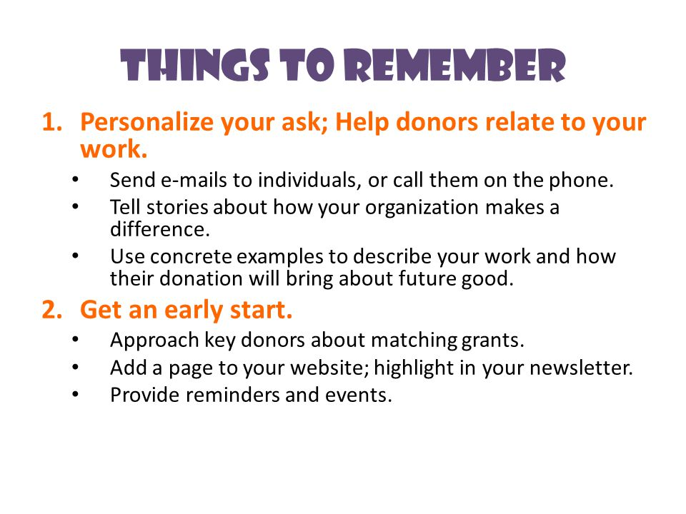 Things to Remember 1.Personalize your ask; Help donors relate to your work.