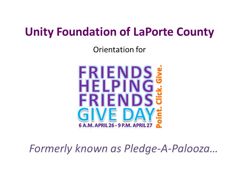 Formerly known as Pledge-A-Palooza… Unity Foundation of LaPorte County Orientation for