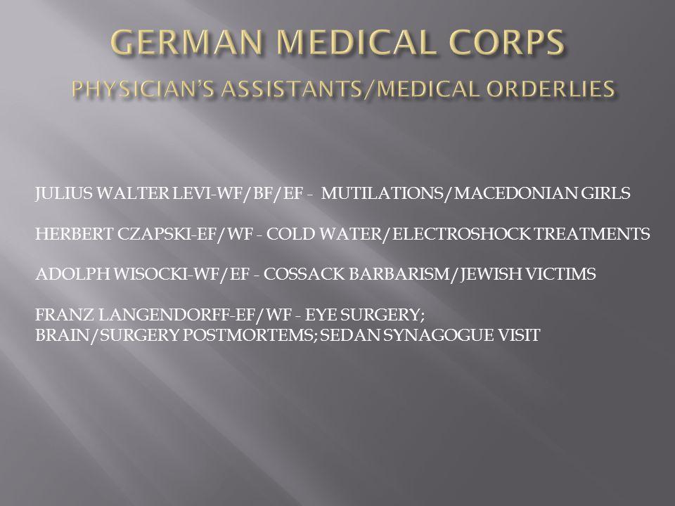 JULIUS WALTER LEVI-WF/BF/EF - MUTILATIONS/MACEDONIAN GIRLS HERBERT CZAPSKI-EF/WF - COLD WATER/ELECTROSHOCK TREATMENTS ADOLPH WISOCKI-WF/EF - COSSACK BARBARISM/JEWISH VICTIMS FRANZ LANGENDORFF-EF/WF - EYE SURGERY; BRAIN/SURGERY POSTMORTEMS; SEDAN SYNAGOGUE VISIT