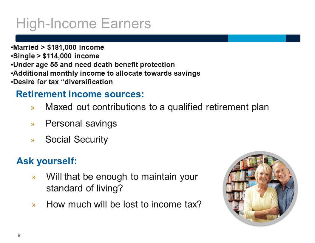 High-Income Earners 6 » Maxed out contributions to a qualified retirement plan » Personal savings » Social Security Retirement income sources: Ask you