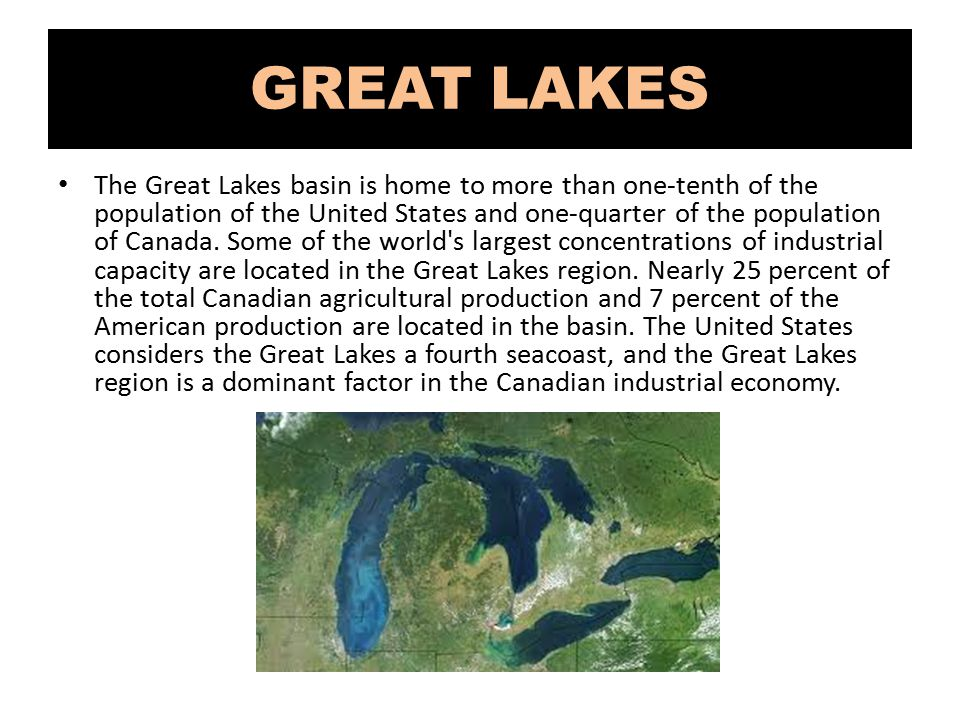 GREAT LAKES The Great Lakes basin is home to more than one-tenth of the population of the United States and one-quarter of the population of Canada.