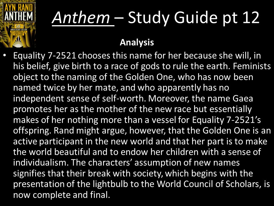 Anthem – Study Guide pt 12 Analysis Critics of Rand's philosophy take issue with Equality 7- 2521's winner-takes-all attitude and apparent dreams of world domination.